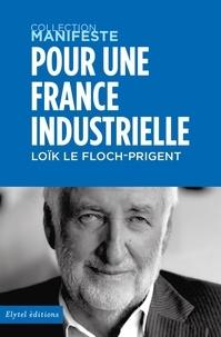 Floch-prigent l. Le - Pour une france industrielle.