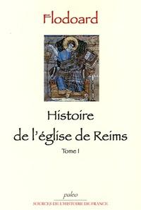 Flodoard - Histoire de l'Eglise de Reims - Tome 1.