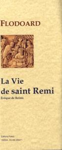 Flodoard - Histoire de l'Eglise de Reims - Tome 1, La Vie de saint Rémi.
