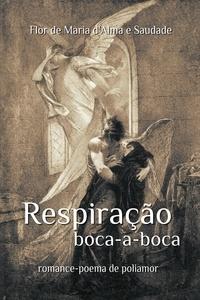 Flor de Maria d'Alma E Saudade et Izabella Zanchi - Respiração Boca-a-Boca - Romance-poema de poliamor.