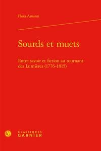 Flora Amann - Sourds et muets - Entre savoir et fiction au tournant des Lumières (1776-1815).