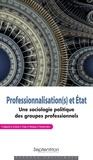 Flora Bajard et Bérénice Crunel - Professionnalisation(s) et Etat - Une sociologie politique des groupes professionnels.
