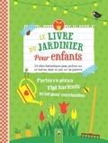 Flora Becker et Yousun Koh - Le livre du jardinier pour enfants - 24 idées fantastiques pour jardiner sur un balcon, dans un pot, sur un parterre.