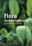 Flora des Elbhügellandes und angrenzender Gebiete - Osterzgebirge, Lommatzscher und Großenhainer Pflege sowie Lausitzer Platte.