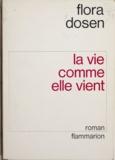 Flora Dosen - La vie comme elle vient.
