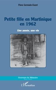 Flora Germain-Euzet - Petite fille en Martinique en 1962 - Une année, une vie.