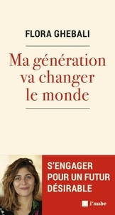 Flora Ghebali - Ma génération va changer le monde.