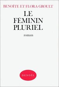 Flora Groult et Benoîte Groult - Le Féminin pluriel.