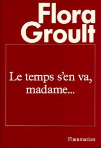 Flora Groult - Le Temps s'en va, madame.