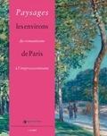 Flora Triebel et Vincent Pomarède - Paysages, du romantisme à l'impressionnisme - Les environs de Paris.