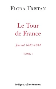 Flora Tristan - Le Tour de France (1843-1844) - Etat actuel de la classe ouvrière sous l'aspect moral, intellectuel, matériel. Journal, Tome 1.