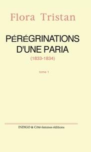 Flora Tristan - Pérégrinations d'une paria (1833-1834) - Tome 1.