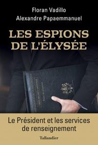 Télécharger un livre de google books mac Les espions de l'Elysée  - Le Président et les services de renseignement par Floran Vadillo, Alexandre Papaemmanuel 9791021039919 (French Edition)