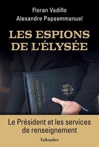 Floran Vadillo et Alexandre Papaemmanuel - Les espions de l'Elysée - Le Président et les services de renseignement.