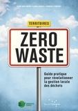 Flore Berlingen et Laura Châtel - Territoires Zero Waste - Guide pratique pour révolutionner la gestion locale des déchets.