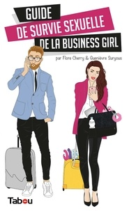 Flore Cherry et Guenièvre Suryous - Guide de survie sexuelle de la business girl.