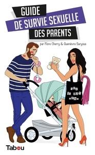 Flore Cherry et Guenièvre Suryous - Guide de survie sexuelle des parents.
