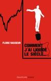 Flore Vasseur - Comment j'ai liquidé le siècle.