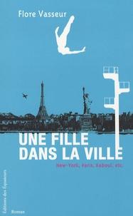 Flore Vasseur - Une fille dans la ville - New York, Paris, Kaboul, etc..