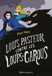 Flore Vesco - Louis Pasteur contre les loups-garous.