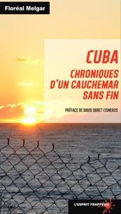 Floréal Melgar - Cuba - Chroniques d'un cauchemar sans fin.