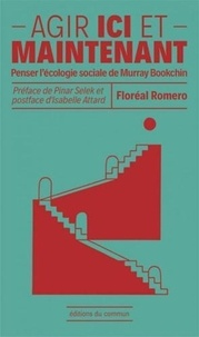 Floréal Romero - Agir ici et maintenant - Penser l'écologie sociale de Murray Bookchin.