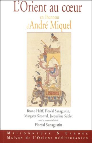 Floréal Sanagustin - L'Orient au coeur. - En l'honneur d'André Miquel.