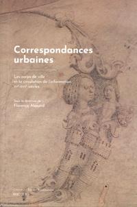 Florence Alazard - Correspondances urbaines - Les corps de ville et la circulation de l'information XVe-XVIIe siècles.