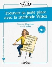 Florence Alexandre et Astrid Tacher - Petit cahier d'exercices pour trouver sa juste place avec la méthode Vittoz.
