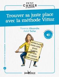 Petit cahier d'exercices pour trouver sa juste place avec la méthode Vittoz - Florence Alexandre |