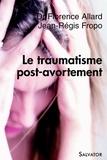 Florence Allard et Jean-Régis Fropo - Le traumatisme post-avortement.