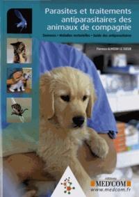 Florence Almosni-Le Sueur - Parasites et traitements antiparasitaires des animaux de compagnie - Zoonoses, maladies vectorielles, guide des antiparasites.