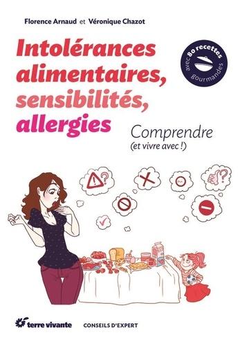 Florence Arnaud et Véronique Chazot - Intolérances alimentaires, sensibilités, allergies - Comprendre (et vivre avec !).