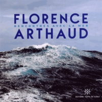 Florence Arthaud - Rencontres avec la mer.