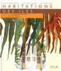 Florence Badetz et Alain Duteil - Habitations des îles - La Guadeloupe, la Martinique, La Réunion.
