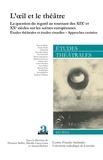 Florence Baillet et Mireille Losco-Lena - Etudes théâtrales N° 65/2016 : L'oeil et le théâtre - La question du regard au tournant des XIXe et XXe siècles sur les scènes européennes.