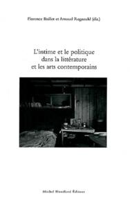 Florence Baillet et Arnaud Regnauld - L'intime et le politique dans la littérature et les arts contemporains.