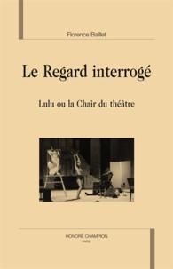 Florence Baillet - Le regard interrogé - Lulu ou la chair du théâtre.