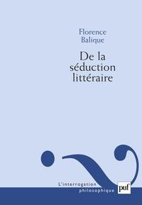 Florence Balique - De la séduction littéraire.