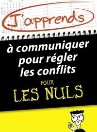 Florence Balique - J'apprends à communiquer pour régler les conflits pour les Nuls.