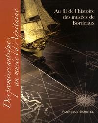 Florence Barutel - Au fil de l'histoire des musées de Bordeaux - Des premiers antiques au musée d'Aquitaine.