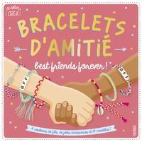 Florence Bellot et Laurent Stefano - Bracelets d'amitié best friends forever ! - Avec 4 couleurs de fils, de jolis accessoires et 14 modèles !.