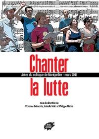 Florence Belmonte et Isabelle Felici - Chanter la lutte - Actes du colloque de Montpellier, Mars 2015.