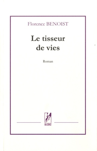 Florence Benoist - Le tisseur de vies.