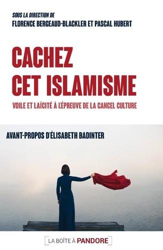 Florence Bergeaud-Blackler - Cachez cet islamisme.