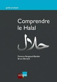 Florence Bergeaud-Blackler et Bruno Bernard - Comprendre le halal.
