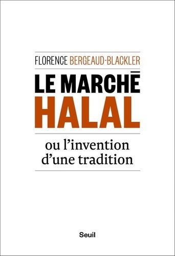 Florence Bergeaud-Blackler - Le marché halal ou l'invention d'une tradition.