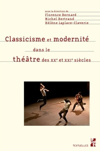Florence Bernard et Michel Bertrand - Classicisme et modernité dans le théâtre des XXe et XXIe siècles - Etudes offertes à Marie-Claude Hubert.