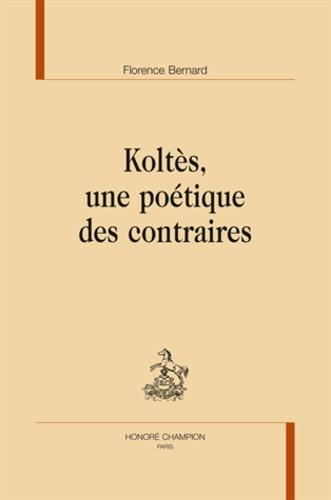 Florence Bernard - Koltès, une poétique des contraires.