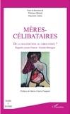 Florence Binard et Guyonne Leduc - Mères-célibataires - De la malédiction au libre-choix ? Regards croisés France / Grande-Bretagne.